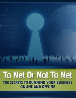 To Net Or Not To Net: The Secrets To Running Your Business Online And Offline