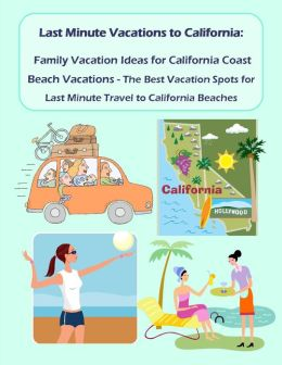 Last Minute Vacations In California: Family Vacation Ideas for California Coast Beach Vacations - Best Vacation Spots for Last Minute Travel to California Beaches