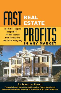 Fast Real Estate Profits in Any Market: The Art of Flipping Properties – - Insider Secrets from the Experts Who Do It Every Day