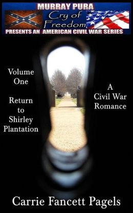 Murray Pura's American Civil War Series - Cry of Freedom - Volume 1 - Return to Shirley Plantation