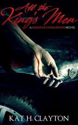 All the King's Men (A Kings of Charleston Novel) (The Kings of Charleston) Kat H. Clayton