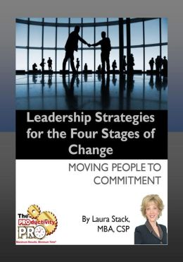 Leadership Strategies for the Four Stages of Change - Moving People to Commitment