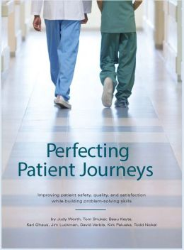 Perfecting Patient Journeys: Improving patient safety, quality, and satisfaction while building problem-solving skills