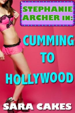 Cumming to Hollywood (Stephanie's Sexy Stories, #1)