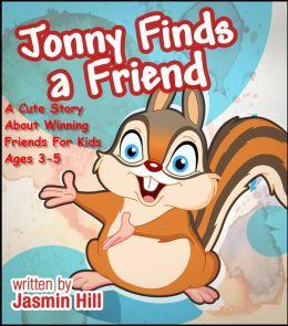 Jonny Finds A Friend: A Cute Story About Winning Friends For Kids Ages 3-5