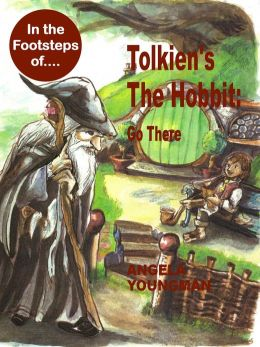 In the Footsteps of Tolkien's The Hobbit: Go There (In the Footsteps of...., #14)