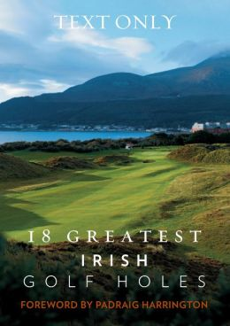 18 Greatest Irish Golf Holes, Text Only