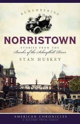 Remembering Norristown (PA): Stories from the Banks of the Schuylkill River (American Chronicles)