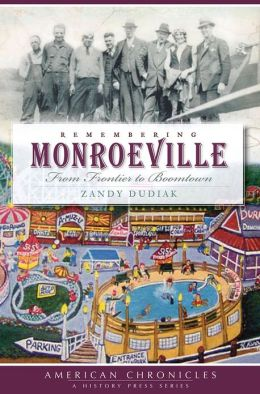 Remembering Monroeville (PA): From Frontier to Boomtown (American Chronicles) (American Chronicles (History Press))