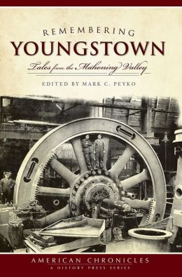 Remembering Youngstown (OH): Tales from the Mahoning Valley
