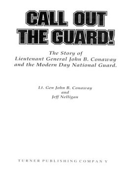 Call Out the Guard!: The Story of Lieutenant General John B. Conaway and the Modern Day National Guard