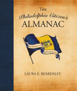 The Philadelphia Citizen's Almanac Laura E. Beardsley