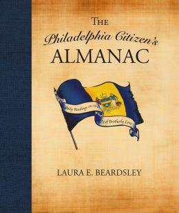 The Philadelphia Citizen's Almanac Laura E. Beardsley