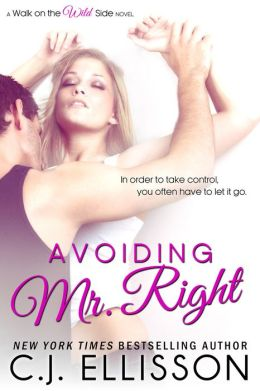 Avoiding Mr. Right: A Walk on the Wild Side Novel (Best Friends, Book 1)
