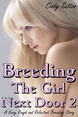 Breeding the Girl Next Door 2 (A Very Rough and Reluctant Breeding Story)