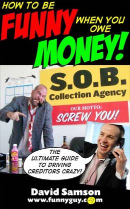 HOW TO BE FUNNY WHEN YOU OWE MONEY - The Ultimate Guide To Driving Creditors Crazy!
