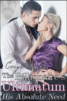The Billionaire's Ultimatum: His Absolute Need (A Contemporary Romance Novel) (Book One)