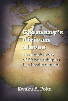 Germany's African Slaves: The untold story of African refugees in a hostile climate
