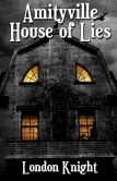 Book Cover Image. Title: Amityville:  House of Lies, Author: London Knight