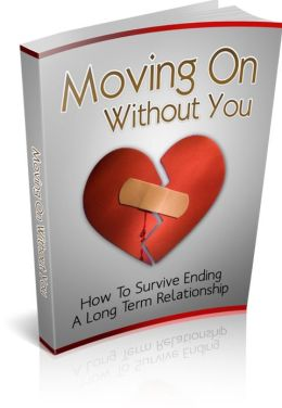 Moving On Without You - How To Survive Ending A Long Term Relationship