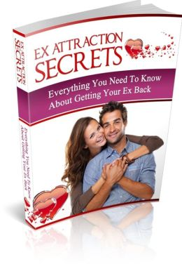 Ex Attraction Secrets - everything You Need To Know About Getting Your Ex Back