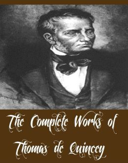 thomas de quincey essay The english essayist and critic, thomas de quincey, was one of the foremost figures in english romanticism de quincey was born in manchester of a mercantile family at 17, he ran away from school and wandered through wales and led an impoverished bohemian life in london.
