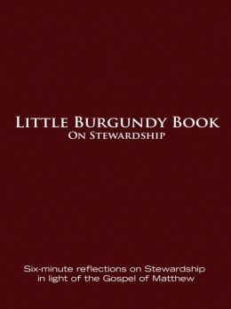 Little Burgundy Book On Stewardship: Six-minute Reflections on Stewardship in light of the Gospel of Matthew