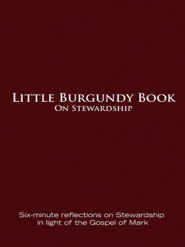 Little Burgundy Book On Stewardship: Six-minute Reflections on Stewardship in light of the Gospel of Mark