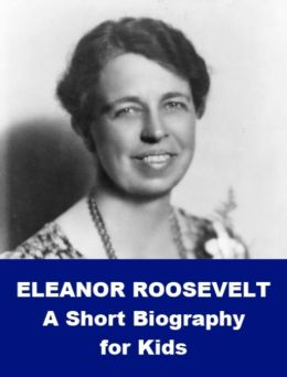 Eleanor Roosevelt - A Short Biography for Kids