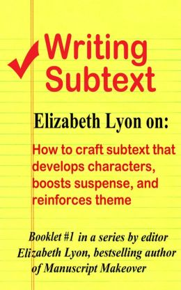 Writing Subtext: How to craft subtext that develops characters, boosts suspense, and reinforces theme