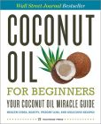 Book Cover Image. Title: Coconut Oil for Beginners - Your Coconut Oil Miracle Guide:  Health Cures, Beauty, Weight Loss, and Delicious Recipes, Author: Rockridge Press