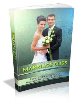 Marriage Bliss:How To Have A Wonderful Marriage And Grow Old Together