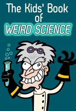 The Kids' Book of Weird Science