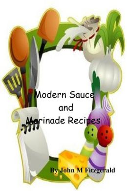 Modern Sauce and Marinade Recipes