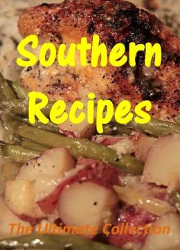 Southern Recipes: The Ultimate Collection