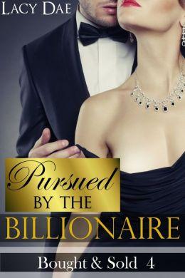 Pursued by the Billionaire (Erotic Romance)