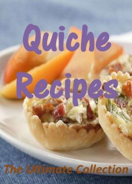 Quiche Recipes: The Ultimate Collection