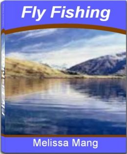 Fly fishing: The Underground Guide To Fly Fishing Flies, Fly Fishing Equipment, Fly Fishing Accessories and Secrets On How To Fly Fish
