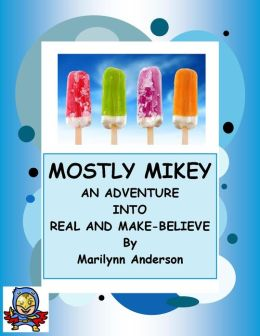 MOSTLY MIKEY ~~ An Adventure Into Real and Make-Believe