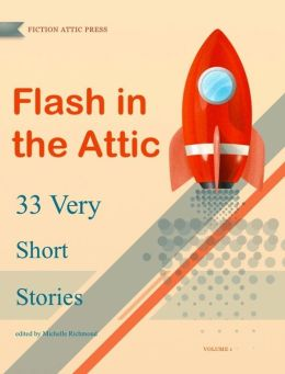 Flash in the Attic: 33 Very Short Stories from Fiction Attic Press