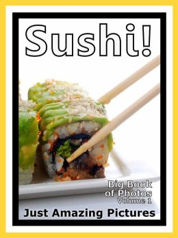 Just Sushi Photos! Big Book of Photographs & Pictures of Sushi Food, Vol. 1