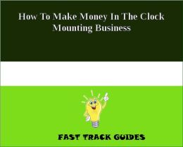 How To Make Money In The Clock Mounting Business
