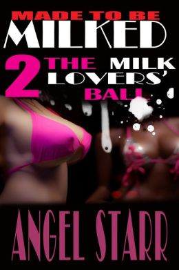 Made to Be Milked 2: The Milk Lovers' Ball (Human Dairy Cow Reluctant Lactation Erotica)