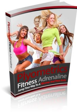 Plyometrics Fitness Adrenaline - Jump Your Way To A Slimmer And Fitter Body