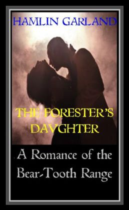 THE FORESTER'S DAUGHTER - A Romance of the Bear-Tooth Range