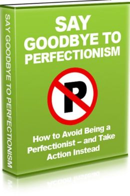 Say Goodbye To Perfectionism - How To Avoid Being A Perfectionist - And Take Action Instead