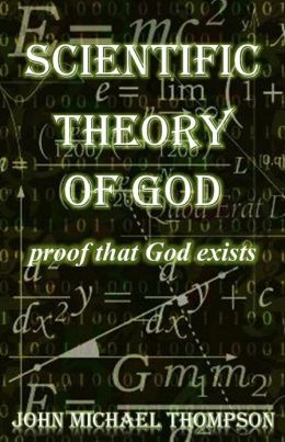 "Scientific Theory of God ""Proof That God Exists"""