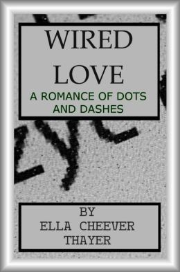 WIRED LOVE - A ROMANCE OF DOTS AND DASHES