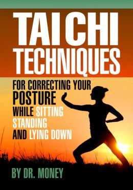 Tai Chi Techniques for Correcting Your Posture While Sitting, Standing, and Lying Down