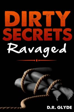 Dirty Secrets: Ravaged (Exteme Dubcon Rape Fantasy)